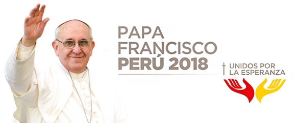 Papa Francisco Peru 2018 peruatravel Peru A Travel